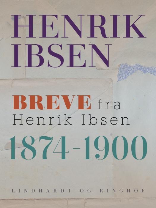 Breve fra Henrik Ibsen: 1874-1900 (E-bog)