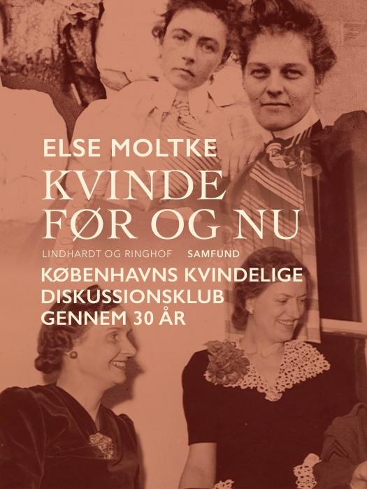 Image of   Kvinde før og nu: Københavns Kvindelige Diskussionsklub gennem 30 år (E-bog)
