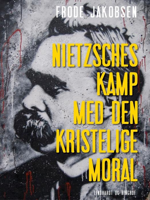 Nietzsches kamp med den kristelige moral (E-bog)