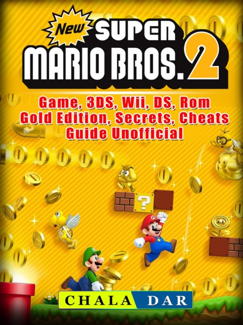 New Super Mario Bros 2 Game, 3DS, Wii, DS, Rom, Gold Edition, Secrets,  Cheats, Guide Unofficial af Chala Dar som e-bog, epub hos tales.dk