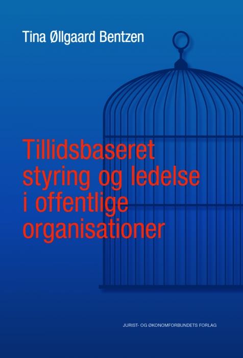 Tillidsbaseret styring og ledelse i offentlige organisationer (Bog)