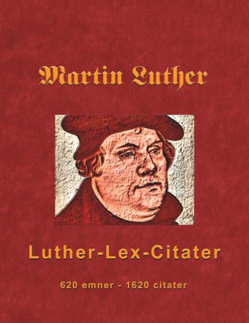 Martin Luther - Luther-Lex-Citater (Bog)