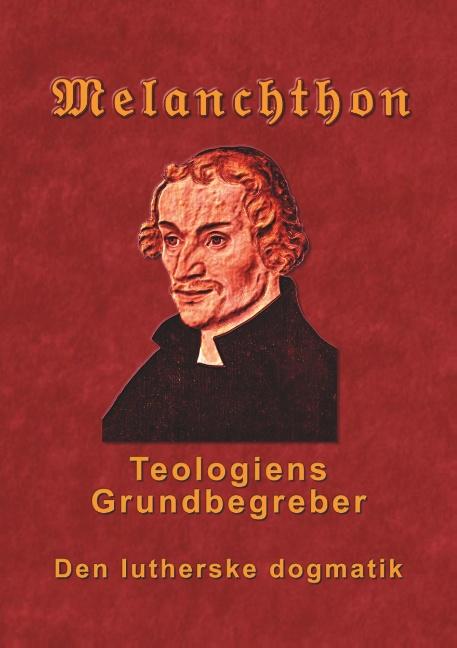 Image of   Melanchthon - Teologiens Grundbegreber (Bog)