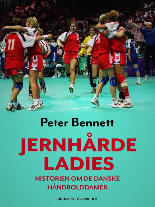 Jernhårde ladies: historien om de danske håndbolddamer (Bog)