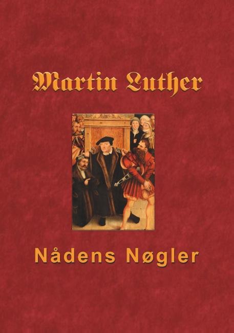 Image of   Martin Luther - Nådens Nøgler (Bog)