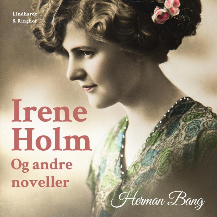 Irene Holm og andre noveller (Lydbog)