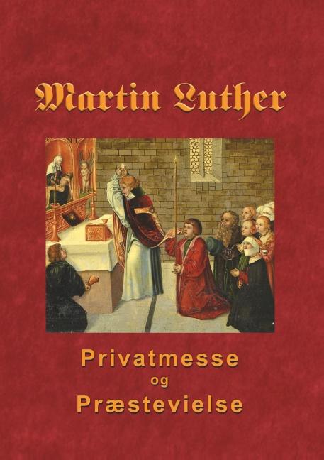 Image of   Martin Luther - Privatmesse og præstevielse (Bog)