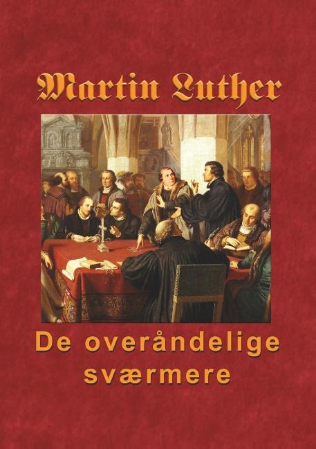 Image of   Martin Luther - De overåndelige sværmere (Bog)