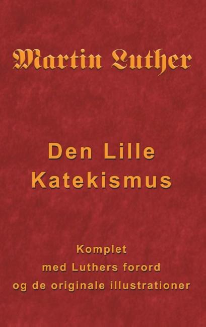 Image of   Martin Luther - Den Lille Katekismus (Bog)