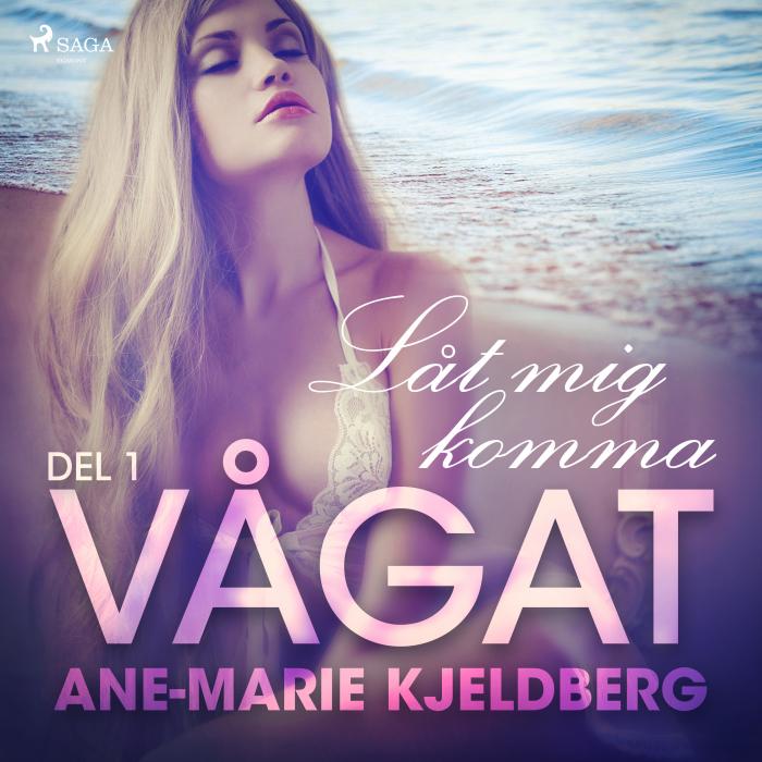 Image of Vågat 1: Låt mig komma (Lydbog)