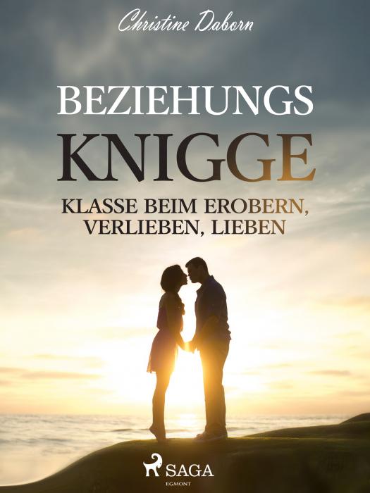 Beziehungs-Knigge - Klasse beim Erobern, Verlieben, Lieben (E-bog)