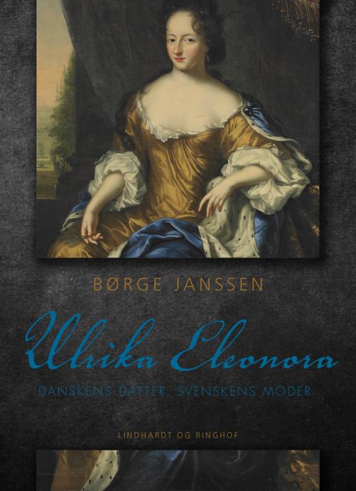 Ulrika Eleonora: Danskens datter, svenskens moder (Bog)
