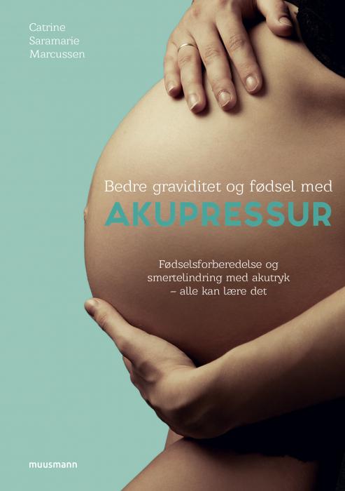 Image of   Bedre graviditet og fødsel med akupressur (Bog)