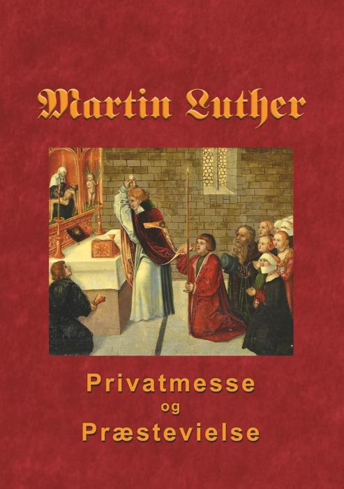 Image of   Martin Luther - Privatmesse og præstevielse (E-bog)