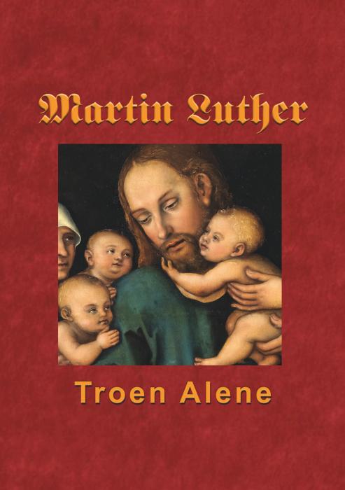 Image of   Martin Luther - Troen Alene (E-bog)