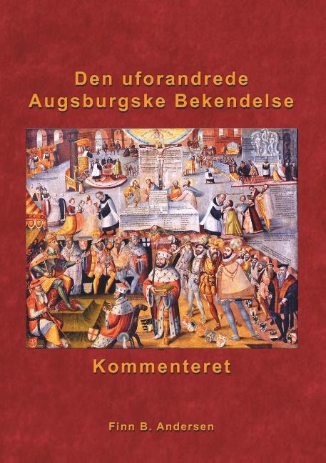 Image of   Den uforandrede Augsburgske Bekendelse - kommenteret (Bog)
