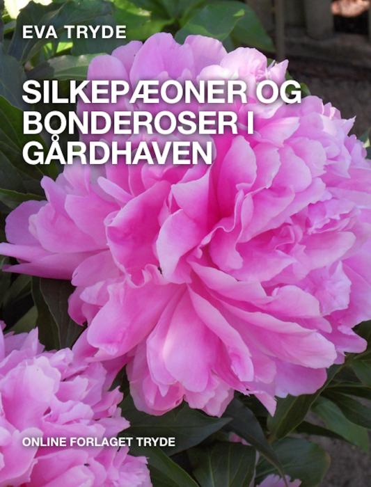 Image of   SILKEPÆONER OG BONDEROSER I GÅRDHAVEN (E-bog)
