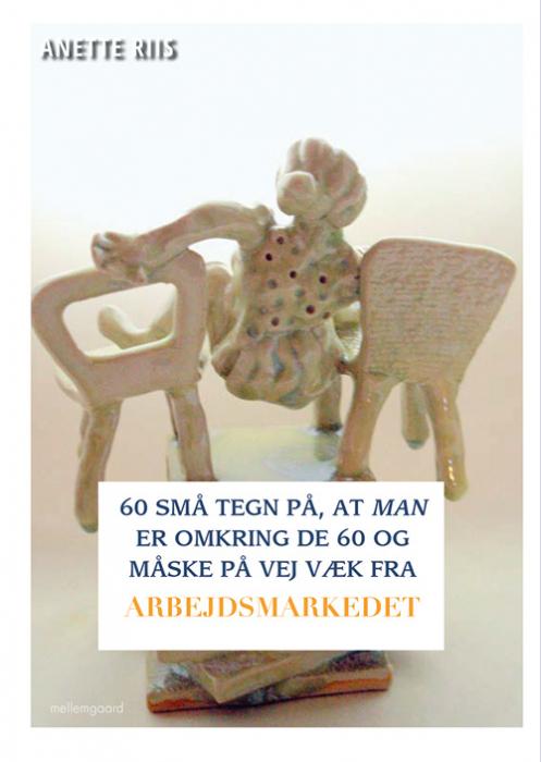 Image of 60 små tegn på, at man er omkring de 60 og måske på vej væk fra arbejdsmarkedet (Bog)