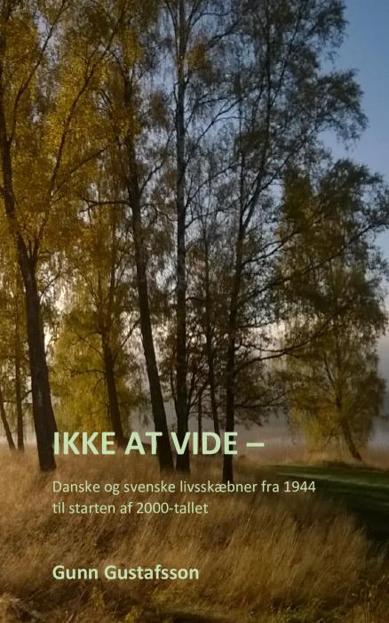 Ikke at vide - Danske og svenske livsskæbner fra 1944 til starten af 2000-tallet (Bog)