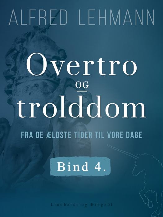 Image of Overtro og trolddom fra de ældste tider til vore dage. Bind 4 (E-bog)