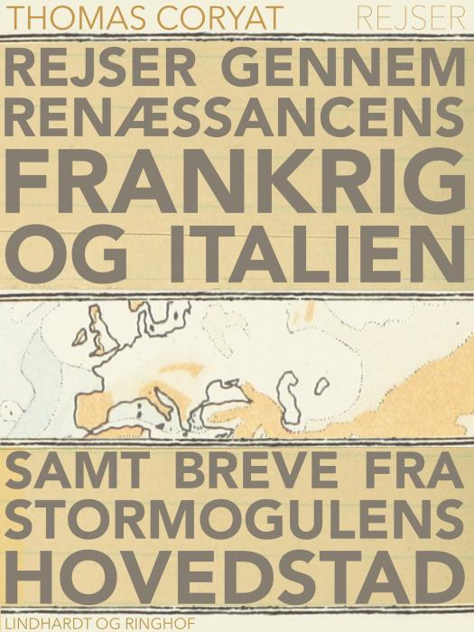 Rejser gennem renæssancens Frankrig og Italien samt breve fra stormogulens hovedstad (E-bog)