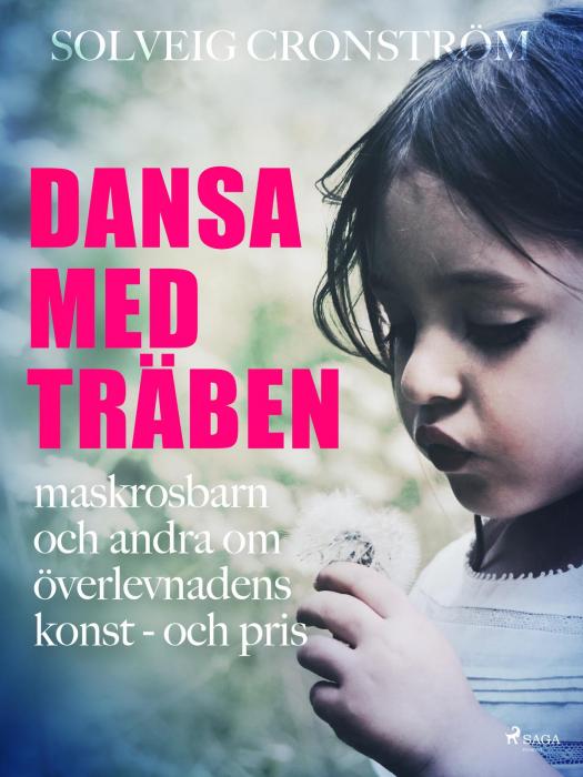 Image of   Dansa med träben : maskrosbarn och andra om överlevnadens konst - och pris (E-bog)