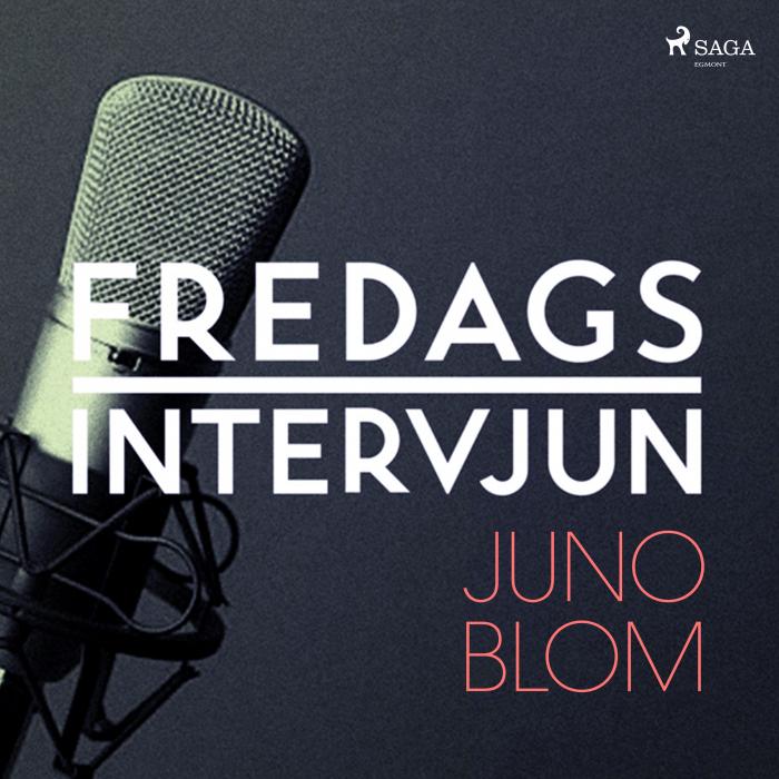 Fredagsintervjun - Juno Blom (Lydbog)