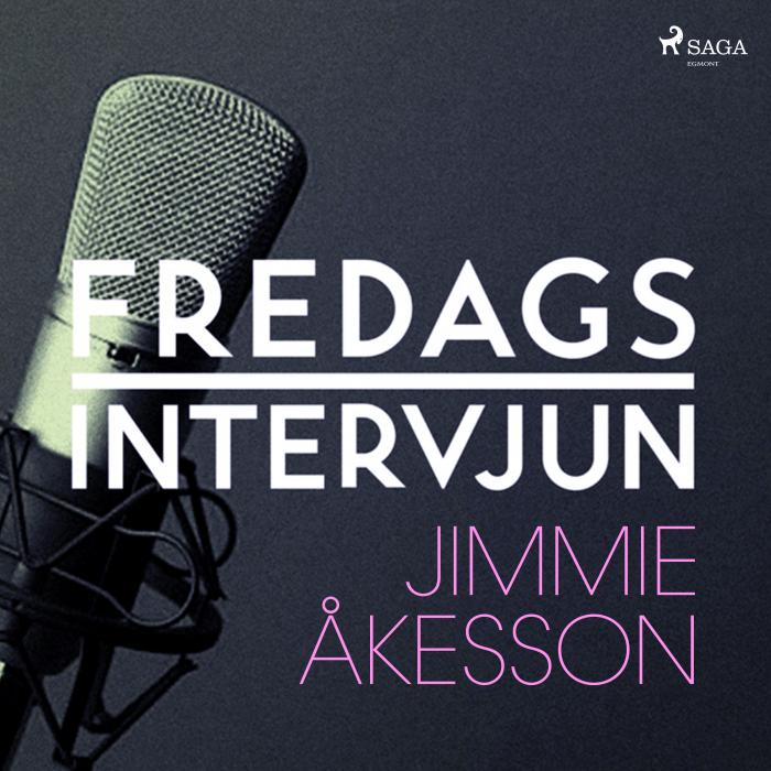 Fredagsintervjun - Jimmie Åkesson (Lydbog)