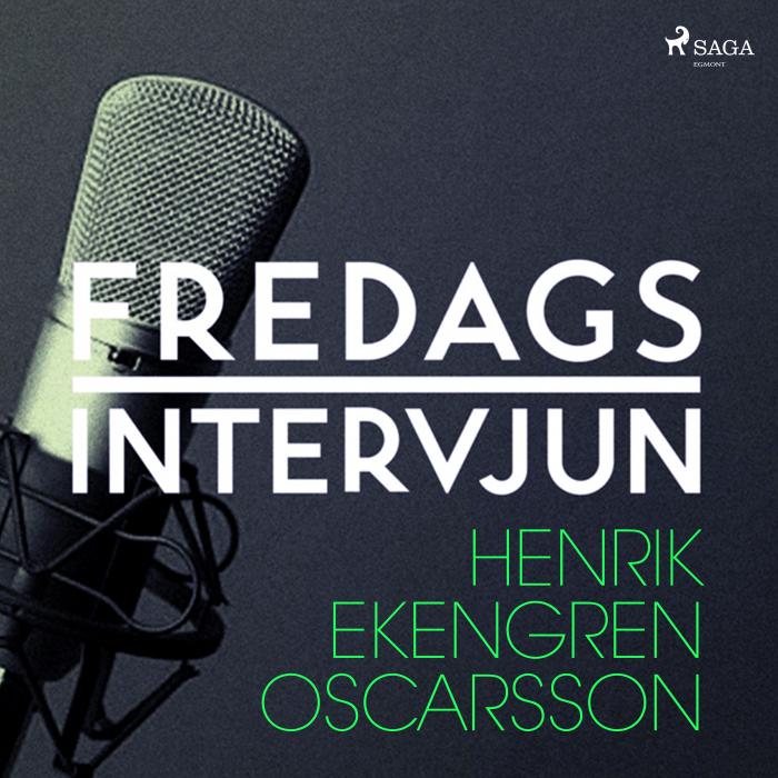 Fredagsintervjun - Henrik Ekengren Oscarsson (Lydbog)