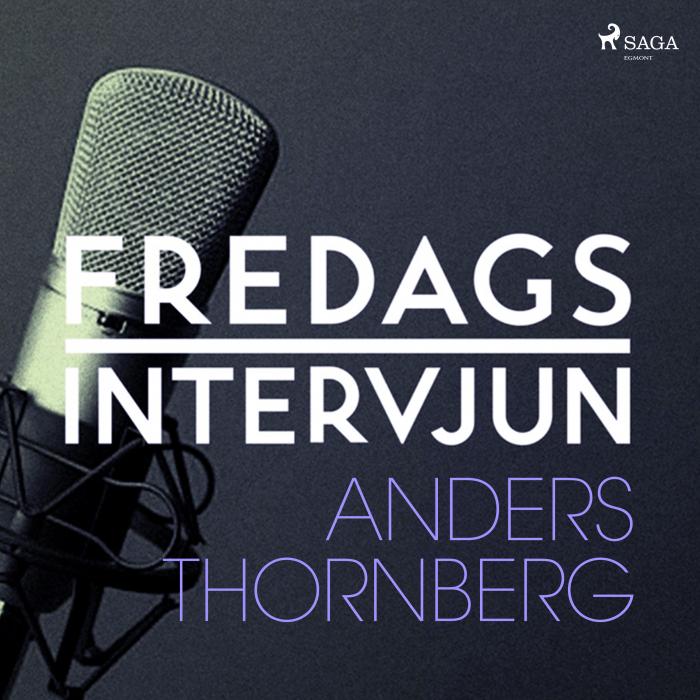 Fredagsintervjun - Anders Thornberg (Lydbog)