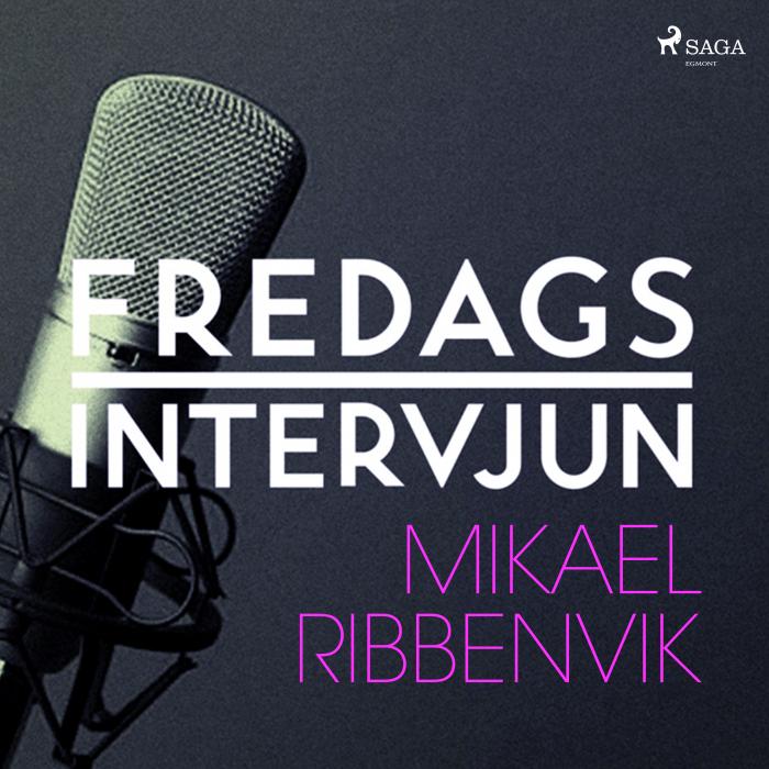 Fredagsintervjun - Mikael Ribbenvik (Lydbog)