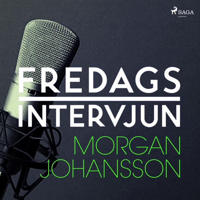 Fredagsintervjun - Morgan Johansson (Lydbog)