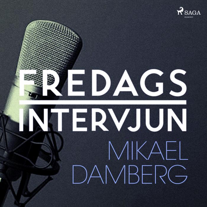 Fredagsintervjun - Mikael Damberg (Lydbog)