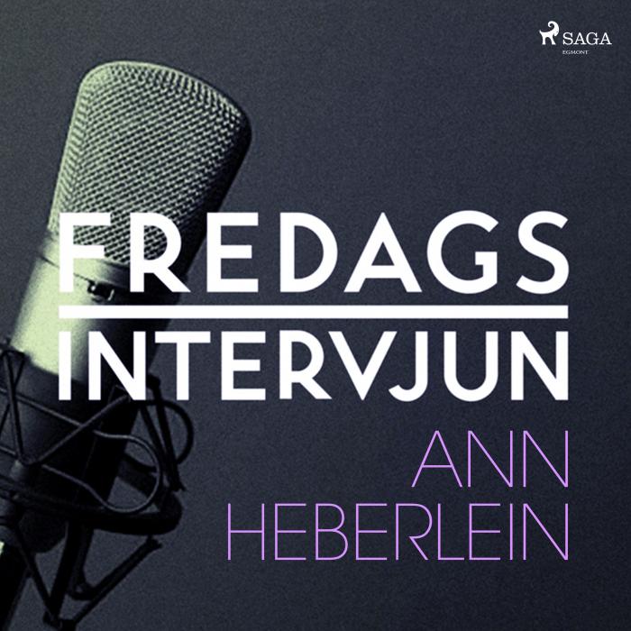 Fredagsintervjun - Ann Heberlein (Lydbog)