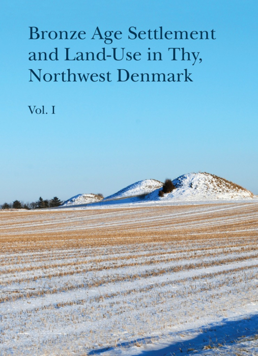 Bronze Age Settlement and Land-Use in Thy, Northwest Denmark (E-bog)