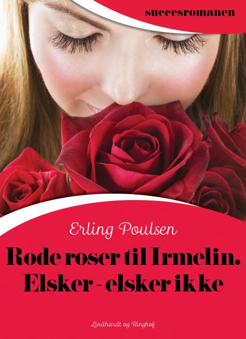 Røde roser til Irmelin. Elsker  -  elsker ikke (Bog)